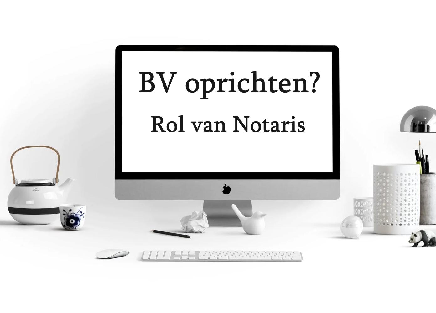 Wat is de rol van een notaris bij bv oprichten